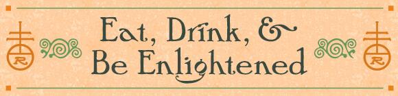 Eat, Drink, & Be Enlightened